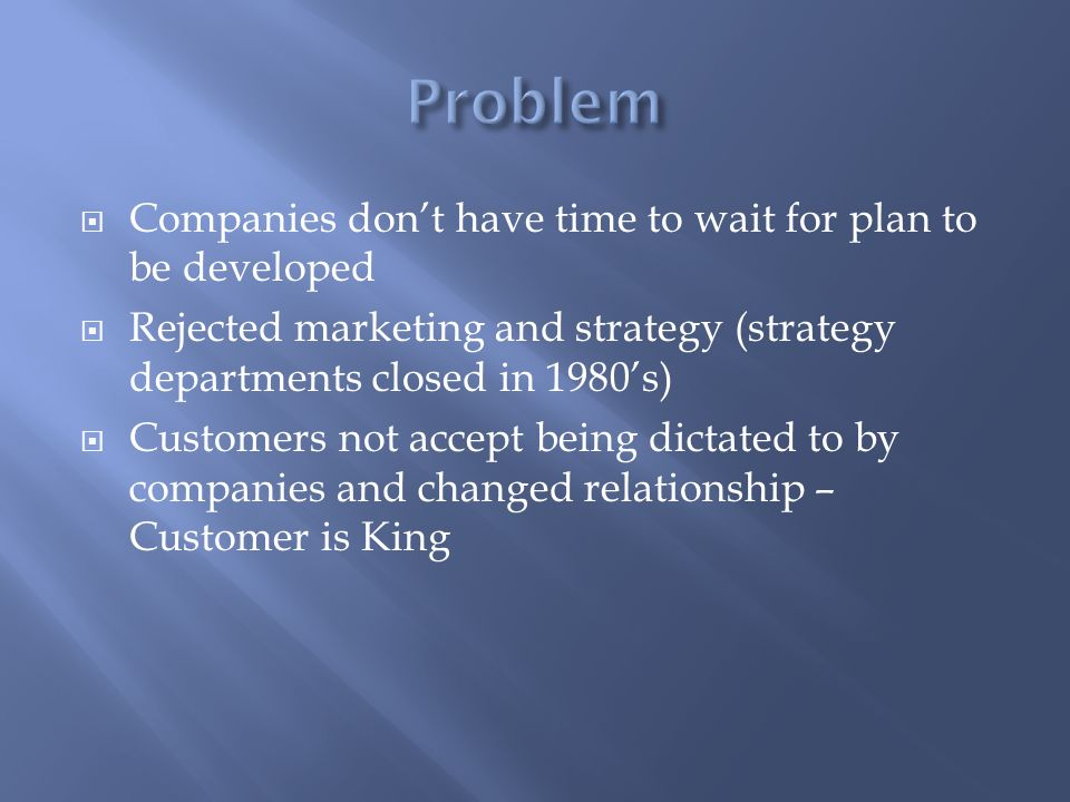 Problem Companies don't have time to wait for plan to be developed