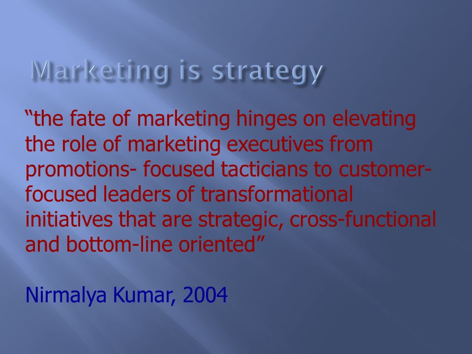 Marketing is strategy the fate of marketing hinges on elevating