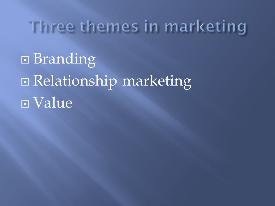 Three themes in marketing