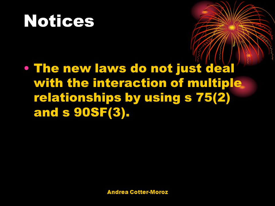 Notices The new laws do not just deal with the interaction of multiple relationships by using s 75(2) and s 90SF(3).