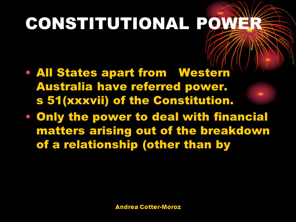 CONSTITUTIONAL POWER All States apart from Western Australia have referred power. s 51(xxxvii) of the Constitution.
