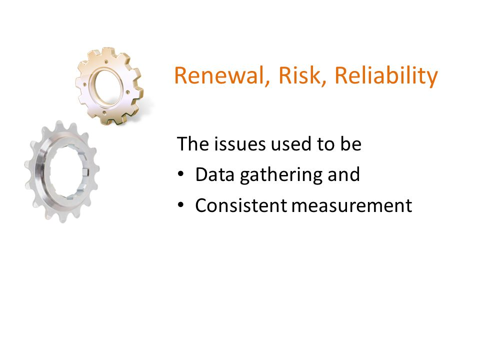 Renewal, Risk, Reliability