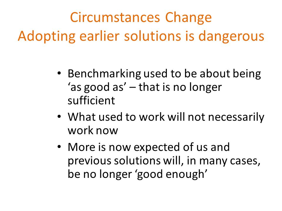 Circumstances Change Adopting earlier solutions is dangerous