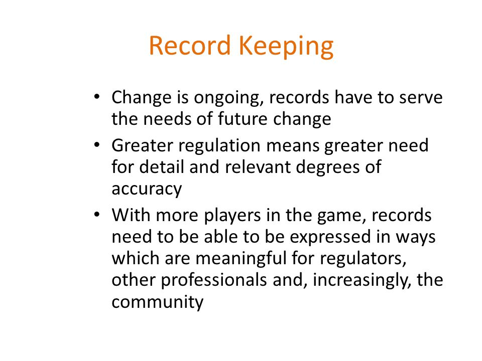 Record Keeping Change is ongoing, records have to serve the needs of future change.