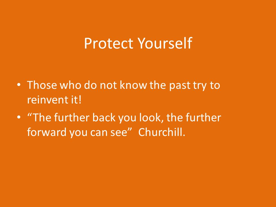 Protect Yourself Those who do not know the past try to reinvent it!