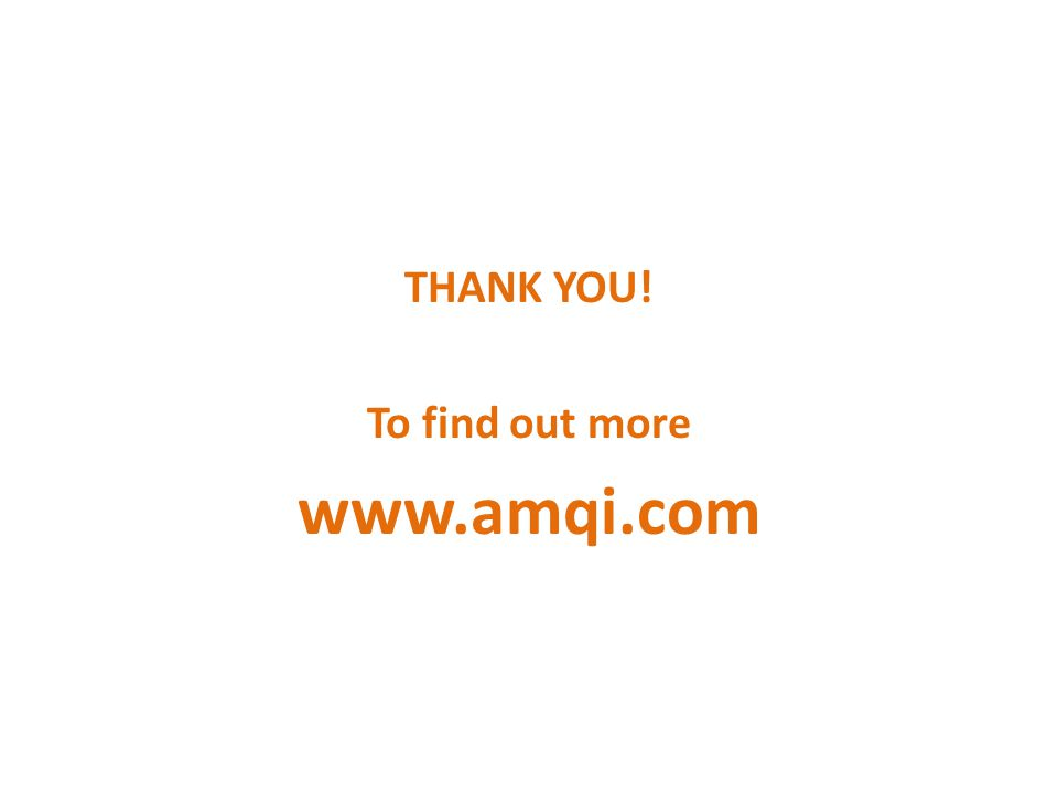 THANK YOU! To find out more www.amqi.com