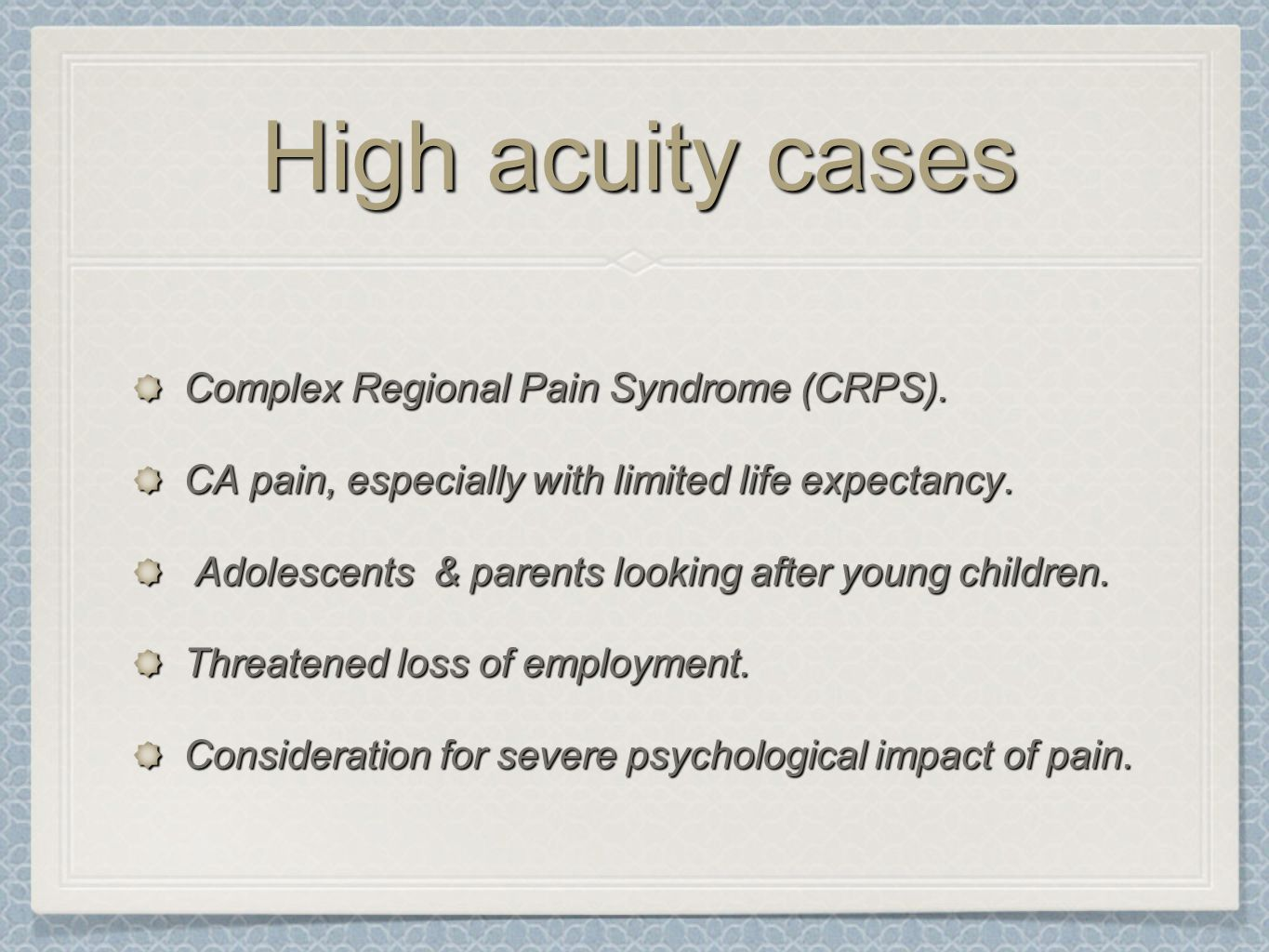 High acuity cases Complex Regional Pain Syndrome (CRPS).