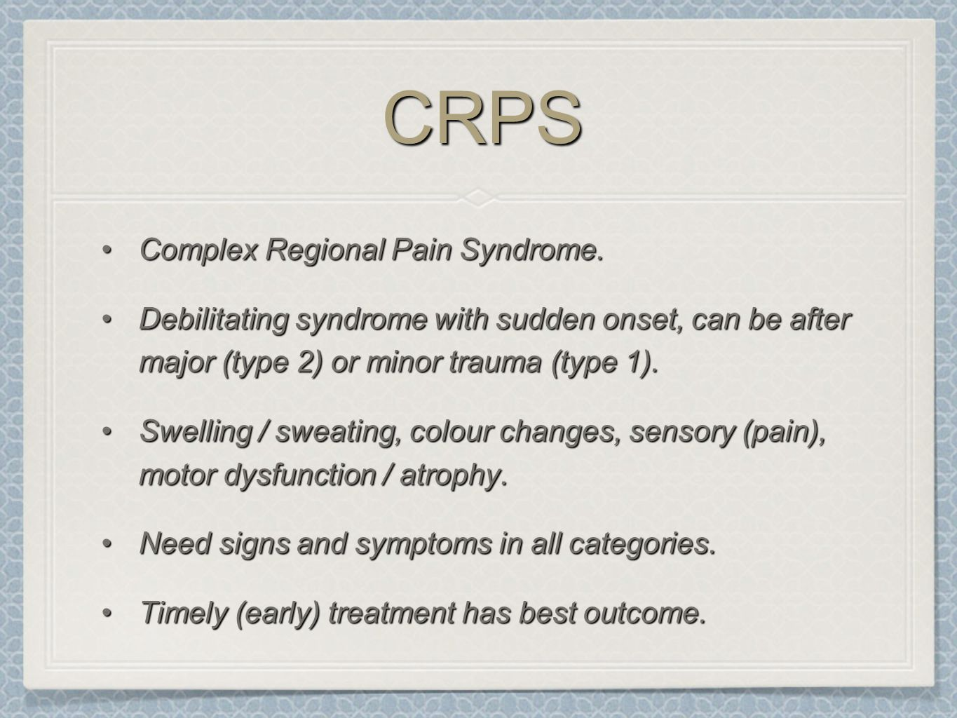 CRPS Complex Regional Pain Syndrome.