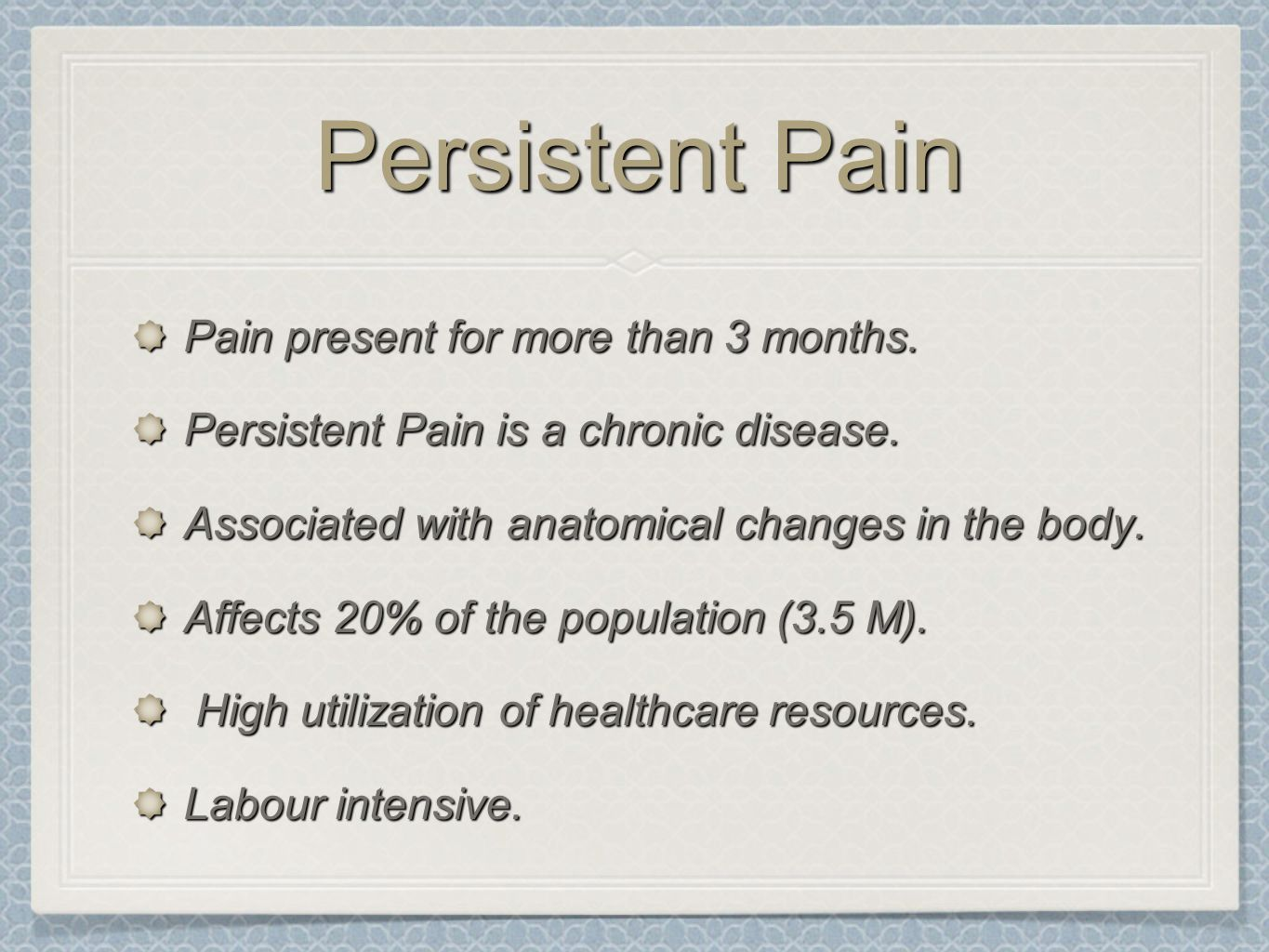 Persistent Pain Pain present for more than 3 months.