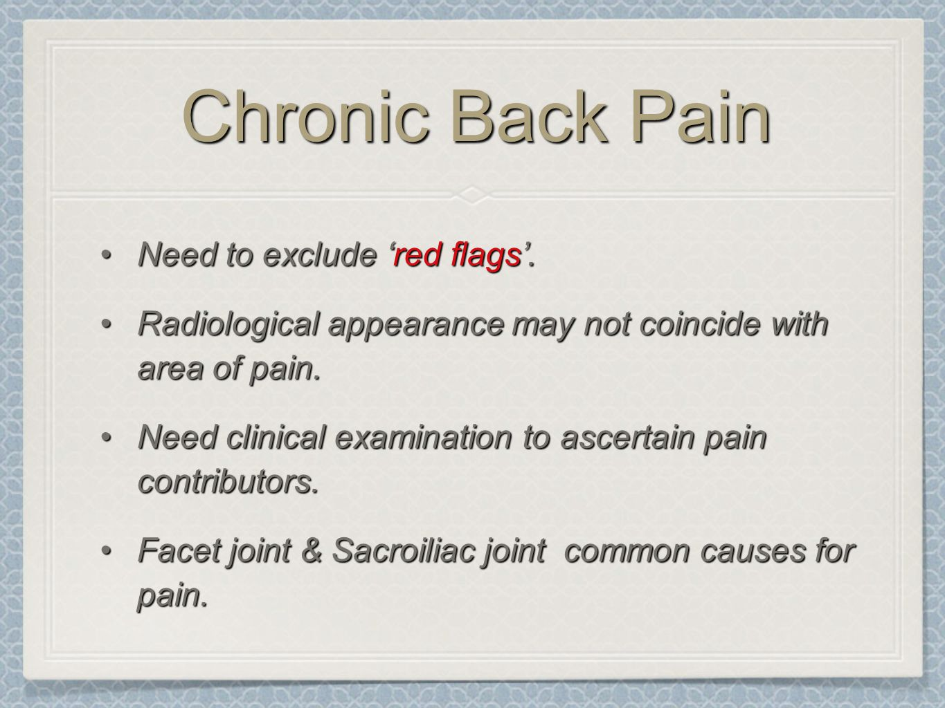 Chronic Back Pain Need to exclude 'red flags'.