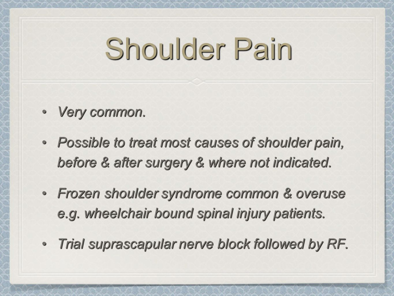 Shoulder Pain Very common.