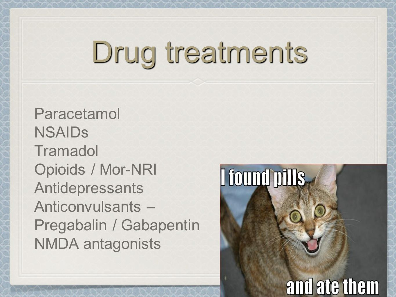 Drug treatments Paracetamol NSAIDs Tramadol Opioids / Mor-NRI