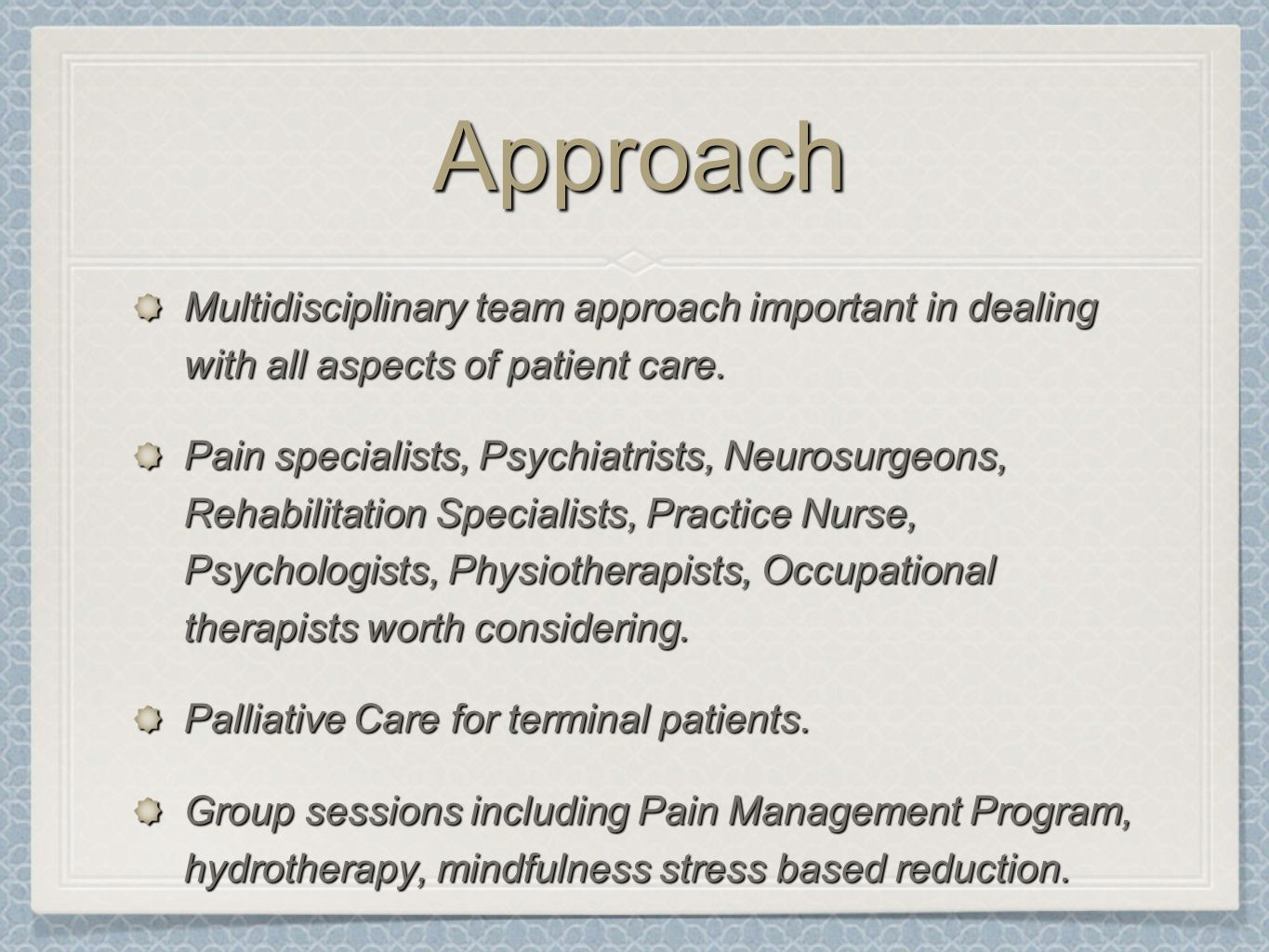 Approach Multidisciplinary team approach important in dealing with all aspects of patient care.