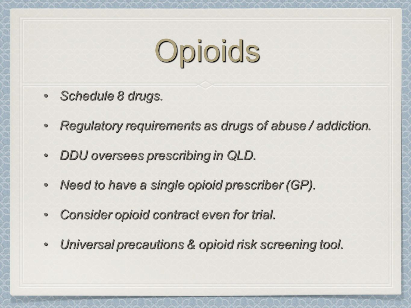 Opioids Schedule 8 drugs.