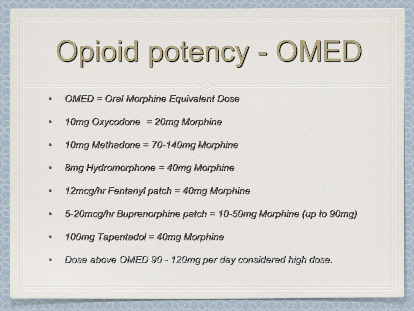 Opioid potency - OMED OMED = Oral Morphine Equivalent Dose