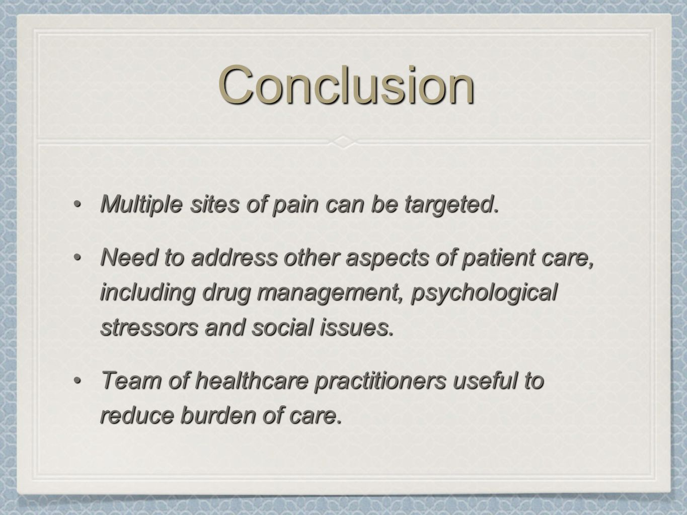 Conclusion Multiple sites of pain can be targeted.