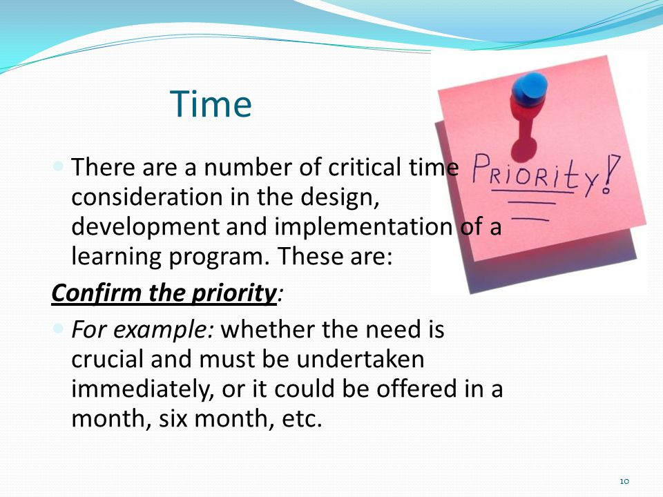 Time There are a number of critical time consideration in the design, development and implementation of a learning program. These are: