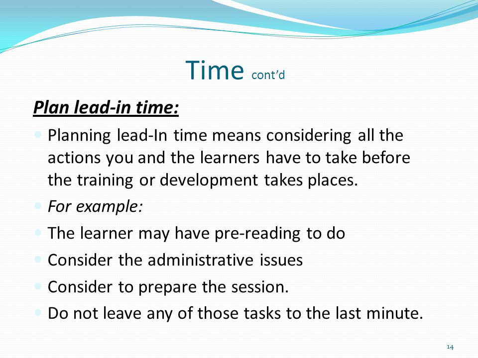 Time cont'd Plan lead-in time: