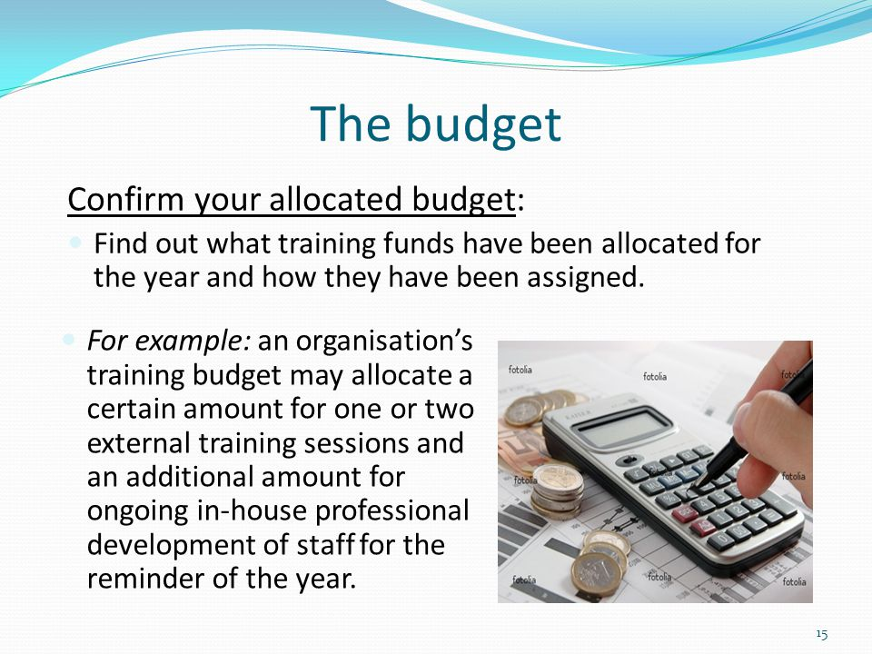 The budget Confirm your allocated budget: