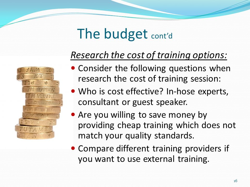 The budget cont'd Research the cost of training options: