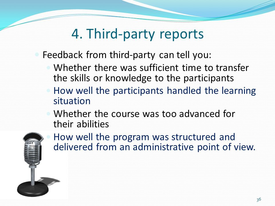 4. Third-party reports Feedback from third-party can tell you: