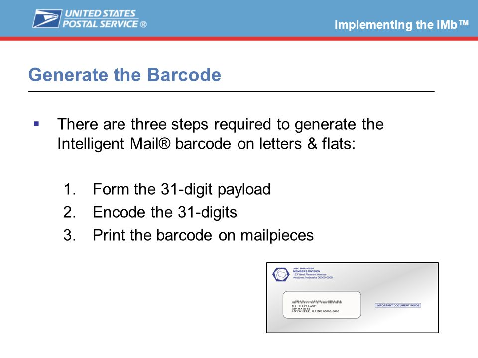 Implementing the IMb™ Generate the Barcode. There are three steps required to generate the Intelligent Mail® barcode on letters & flats: