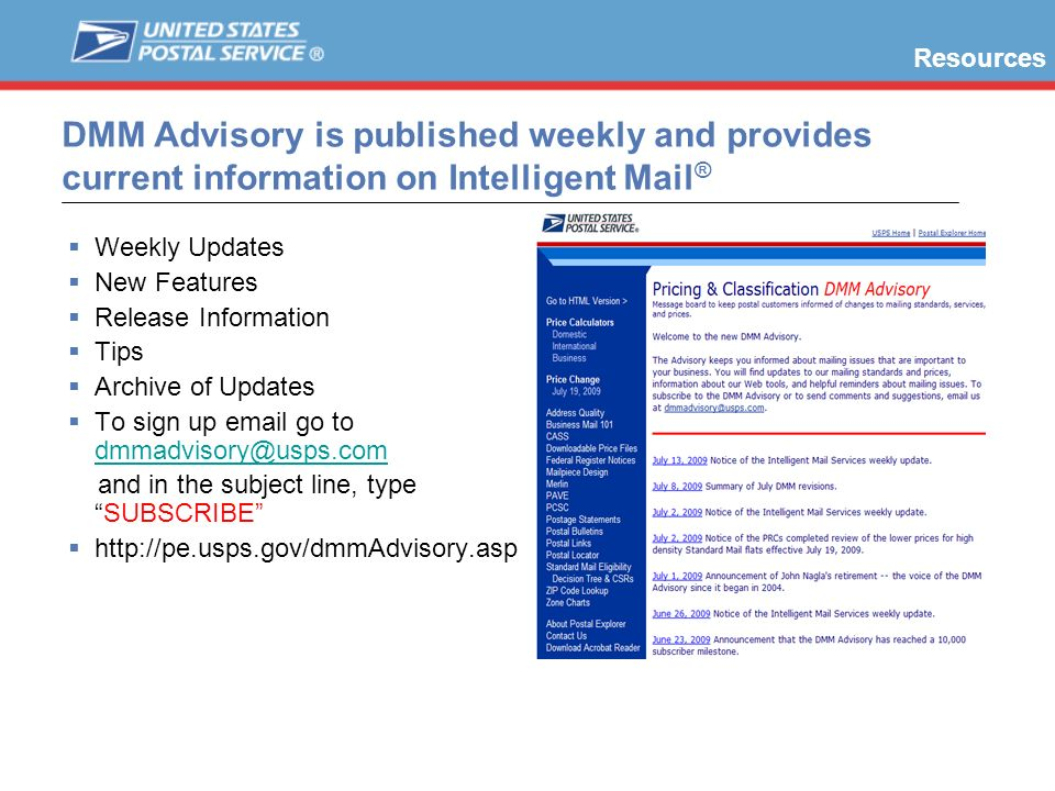 Resources DMM Advisory is published weekly and provides current information on Intelligent Mail® Weekly Updates.