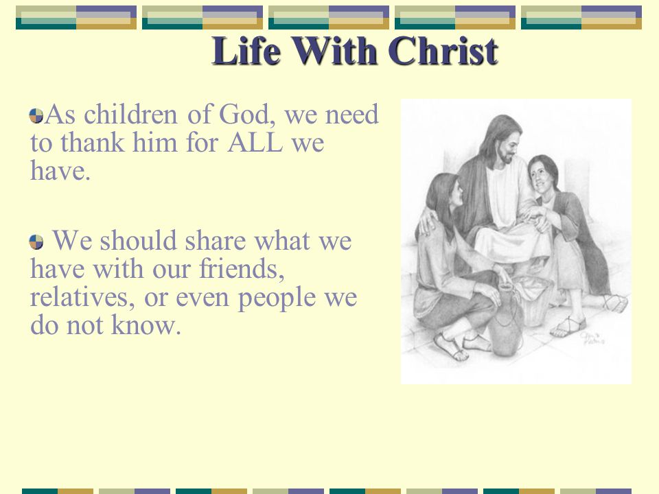 Life With Christ As children of God, we need to thank him for ALL we have.