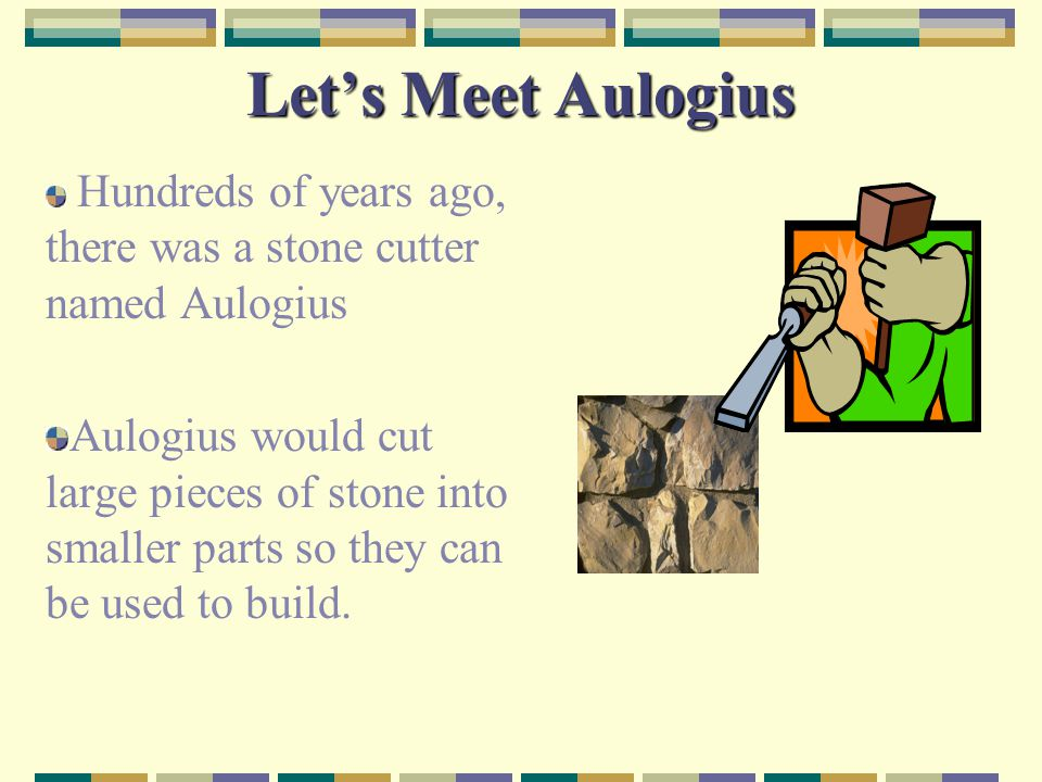 Let's Meet Aulogius Hundreds of years ago, there was a stone cutter named Aulogius.