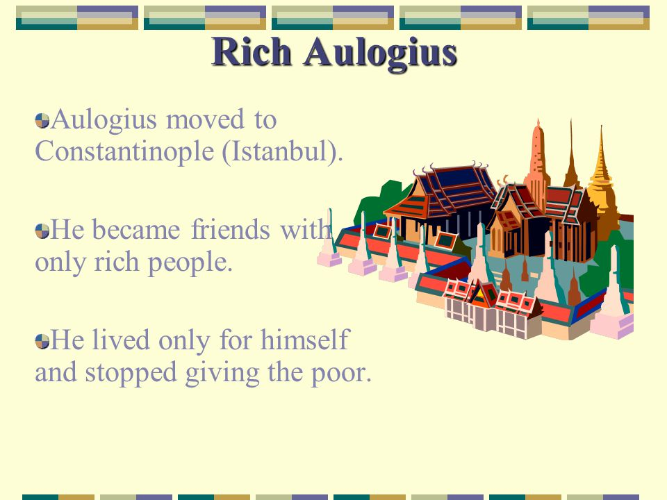 Rich Aulogius Aulogius moved to Constantinople (Istanbul).