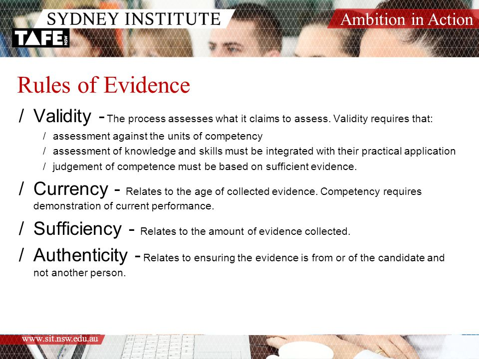Rules of Evidence Validity - The process assesses what it claims to assess. Validity requires that: