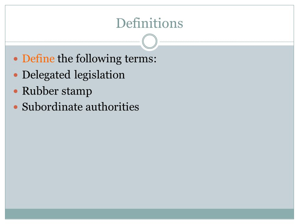 Definitions Define the following terms: Delegated legislation