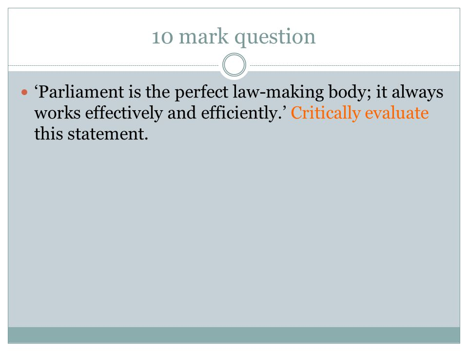10 mark question 'Parliament is the perfect law-making body; it always works effectively and efficiently.' Critically evaluate this statement.