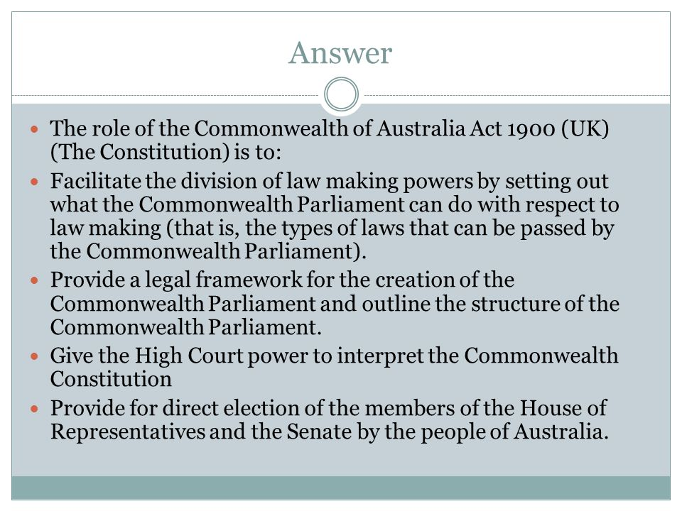 Answer The role of the Commonwealth of Australia Act 1900 (UK) (The Constitution) is to: