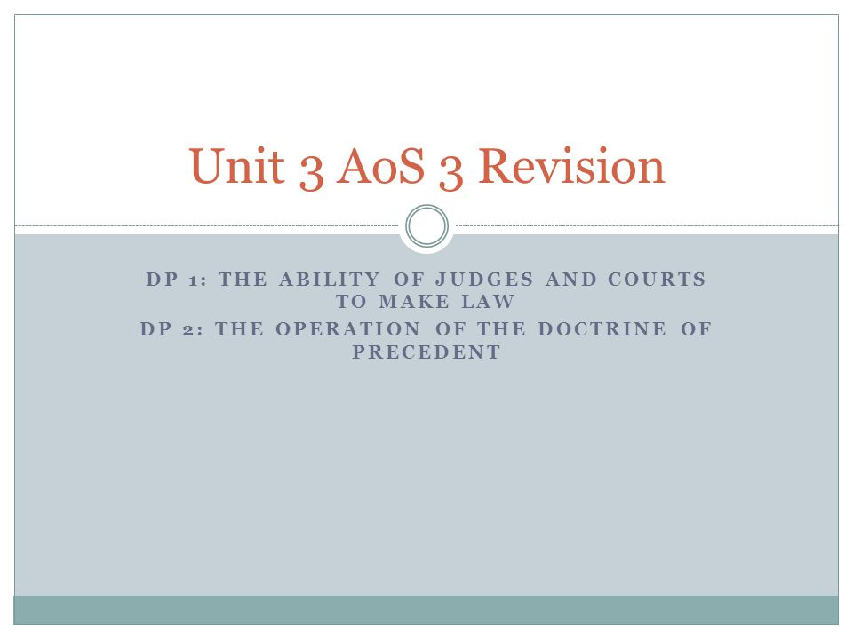 Unit 3 AoS 3 Revision DP 1: The ability of judges and courts to make law.