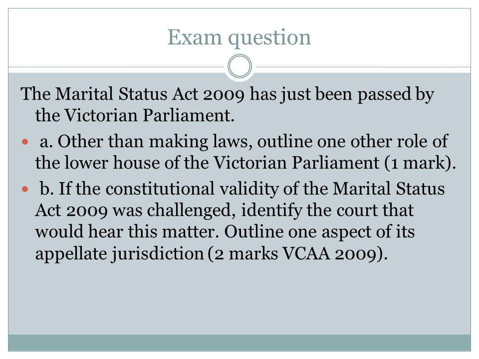 Exam question The Marital Status Act 2009 has just been passed by the Victorian Parliament.