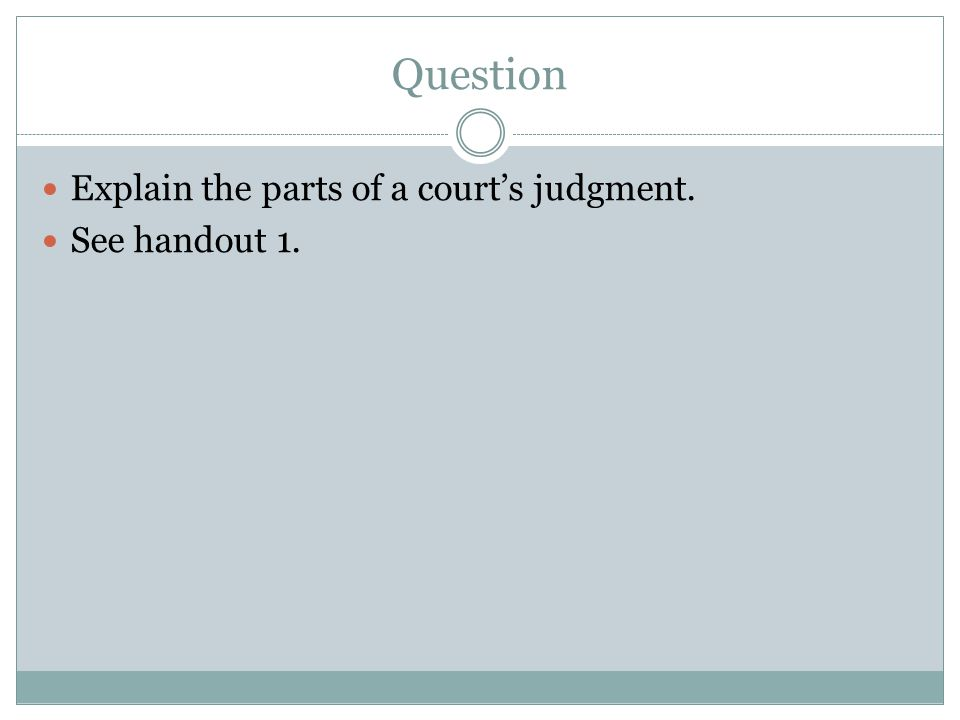 Question Explain the parts of a court's judgment. See handout 1.