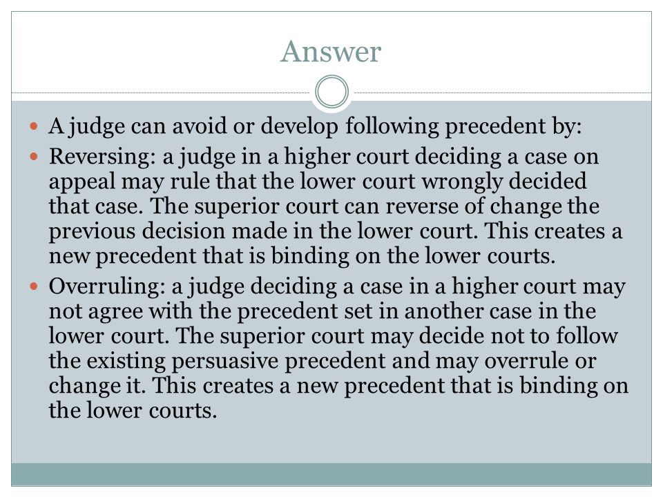 Answer A judge can avoid or develop following precedent by: