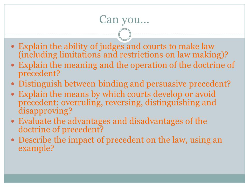 Can you… Explain the ability of judges and courts to make law (including limitations and restrictions on law making)