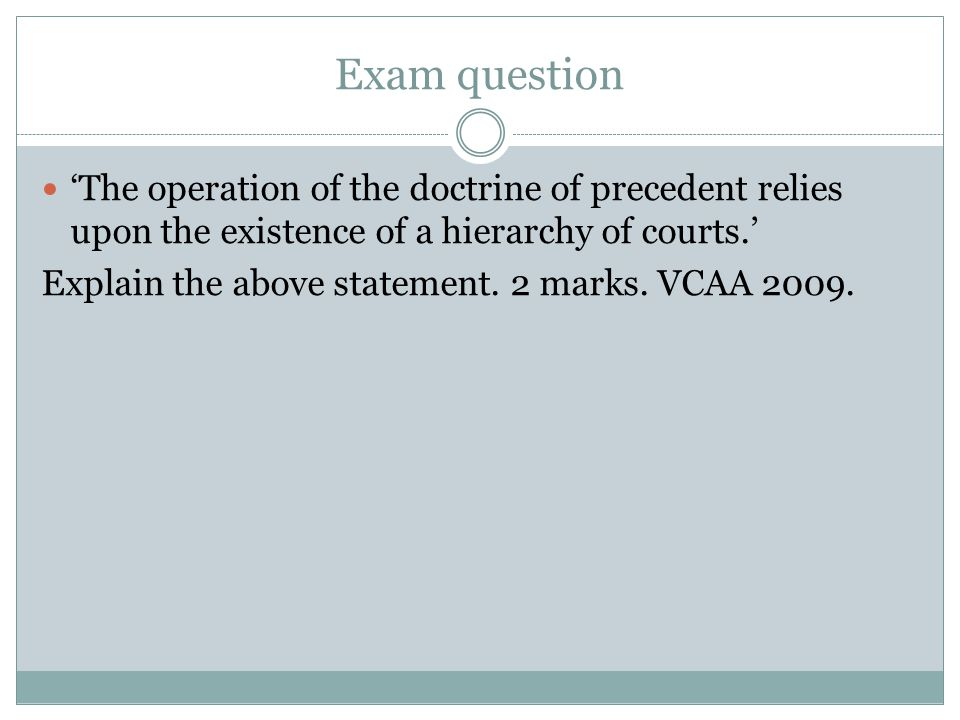 Exam question 'The operation of the doctrine of precedent relies upon the existence of a hierarchy of courts.'