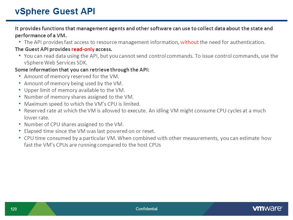 vSphere Guest API It provides functions that management agents and other software can use to collect data about the state and performance of a VM.