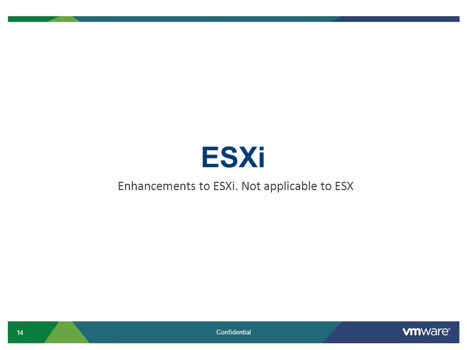 Enhancements to ESXi. Not applicable to ESX