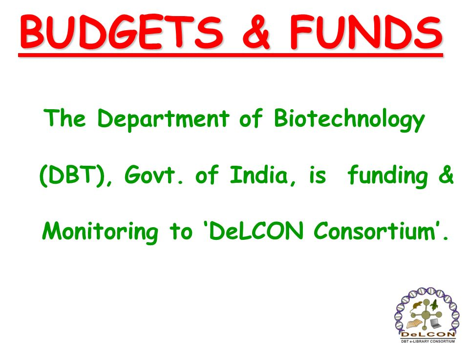 BUDGETS & FUNDS The Department of Biotechnology (DBT), Govt.