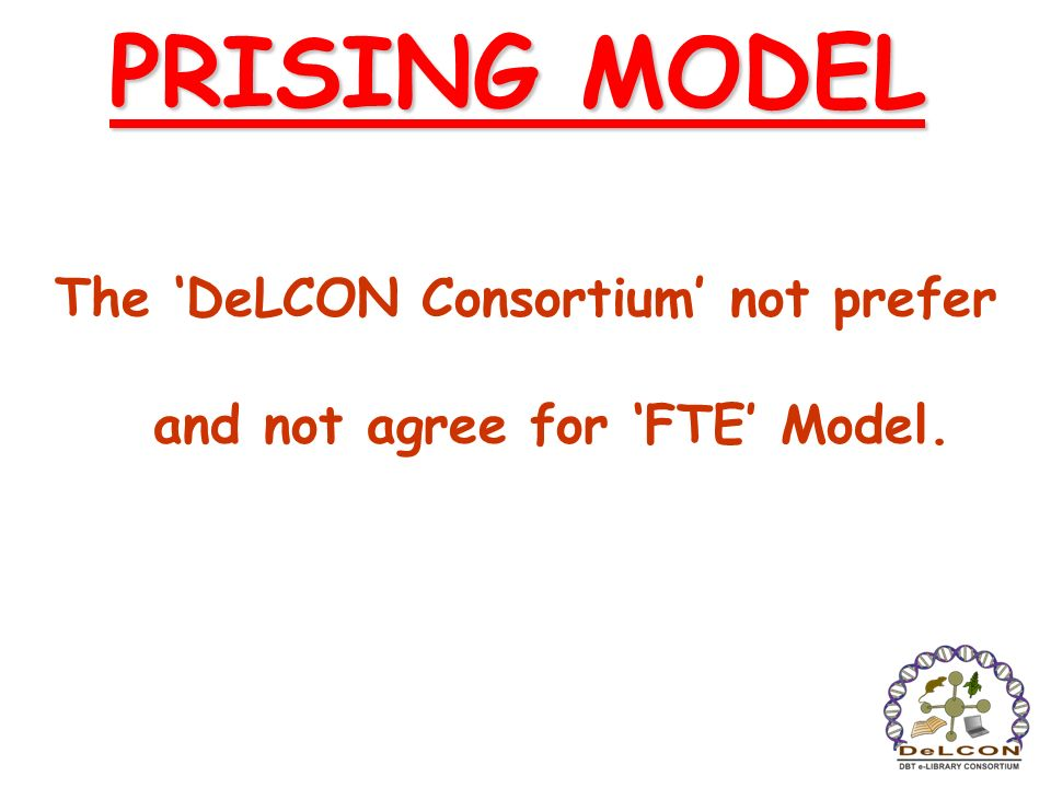 The 'DeLCON Consortium' not prefer and not agree for 'FTE' Model.