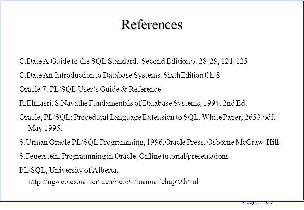 COT3000 PL/SQL References. Monday, 25 August 1997. C.Date A Guide to the SQL Standard. Second Edition p. 28-29, 121-125.