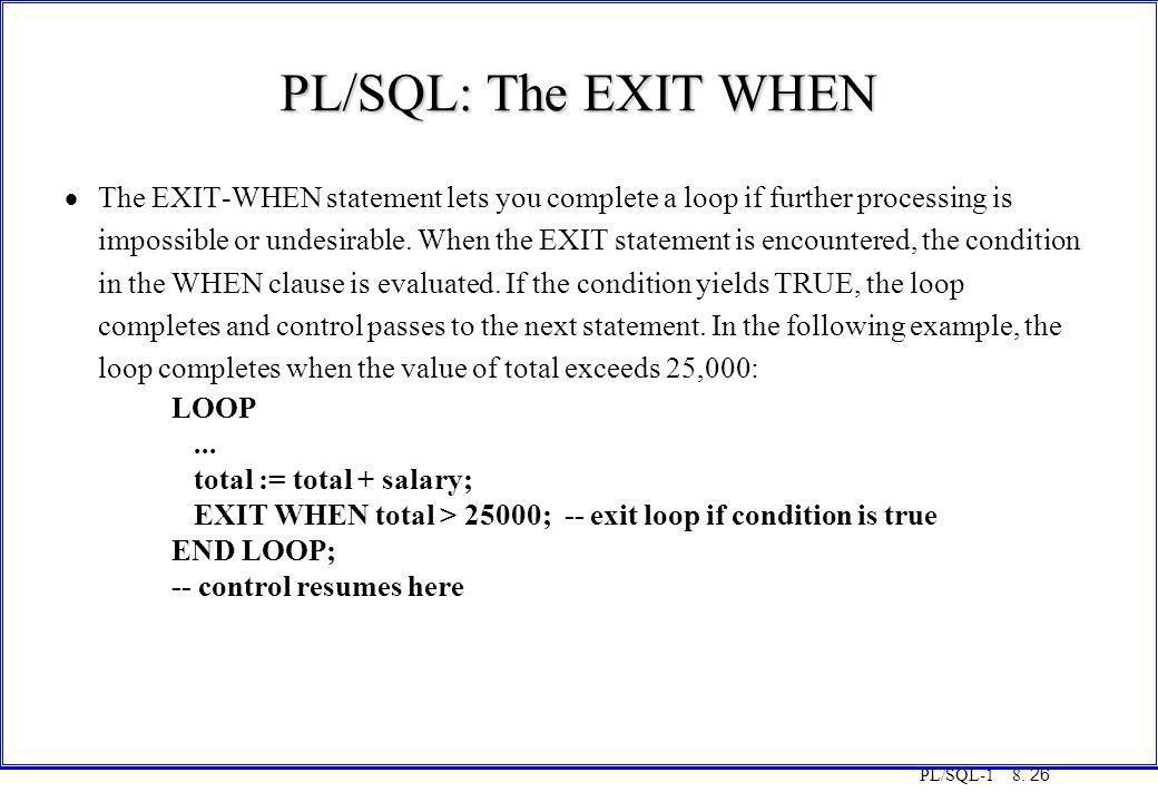COT3000 PL/SQL PL/SQL: The EXIT WHEN. Monday, 25 August 1997.