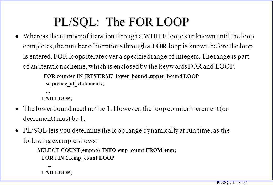 COT3000 PL/SQL PL/SQL: The FOR LOOP. Monday, 25 August