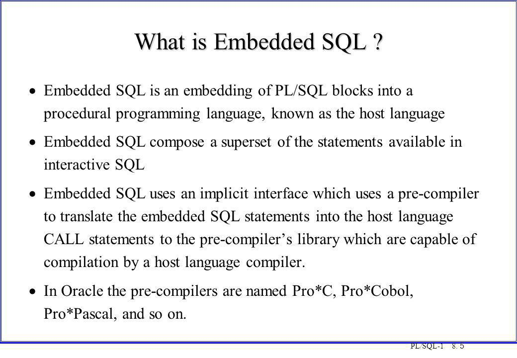 COT3000 PL/SQL What is Embedded SQL Monday, 25 August 1997.