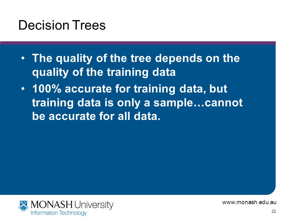 Decision Trees The quality of the tree depends on the quality of the training data.