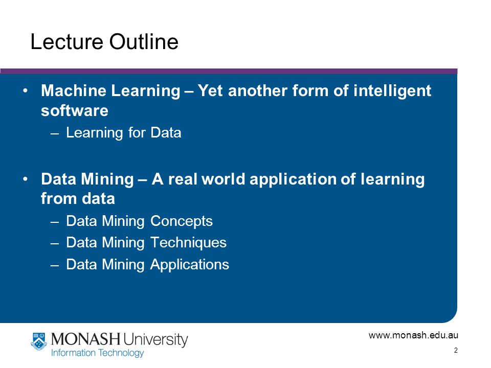 Lecture Outline Machine Learning – Yet another form of intelligent software. Learning for Data.